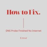 How to Fix DNS Probe Finished No Internet Error