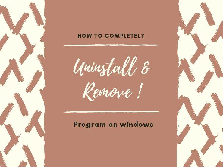 How to Completely Uninstall & Remove Program on windows