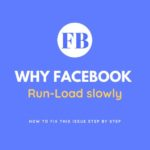 Why Facebook run Slowly How to Fix this Issue Step by Step