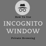 What is incognito window what are the benefits of using it